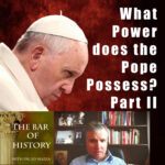 22 Jun 2020 – What Power Does the Pope Possess? Part II